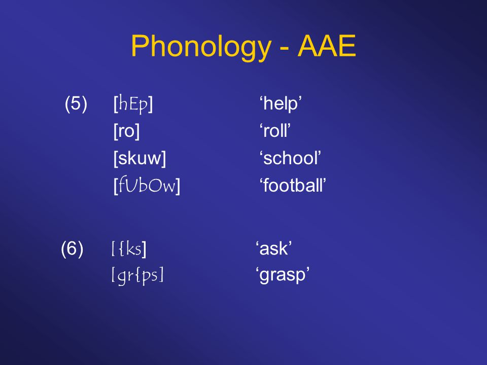 Phonology - AAE (5) [hEp] 'help' [ro] 'roll' [skuw] 'school'